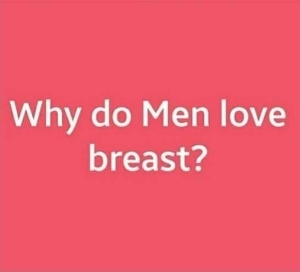 """ Why Do Men Love Breast ? "": Checkout Hilarious Replies From Nigerians"